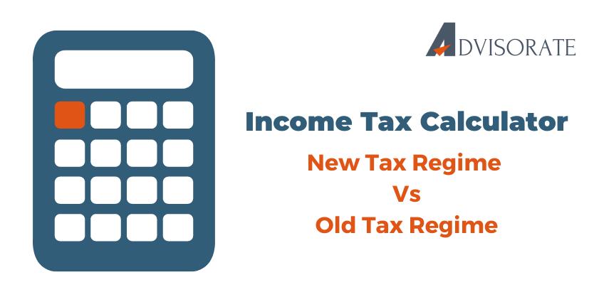 Income Tax Calculator - Old Regime Vs New Regime
